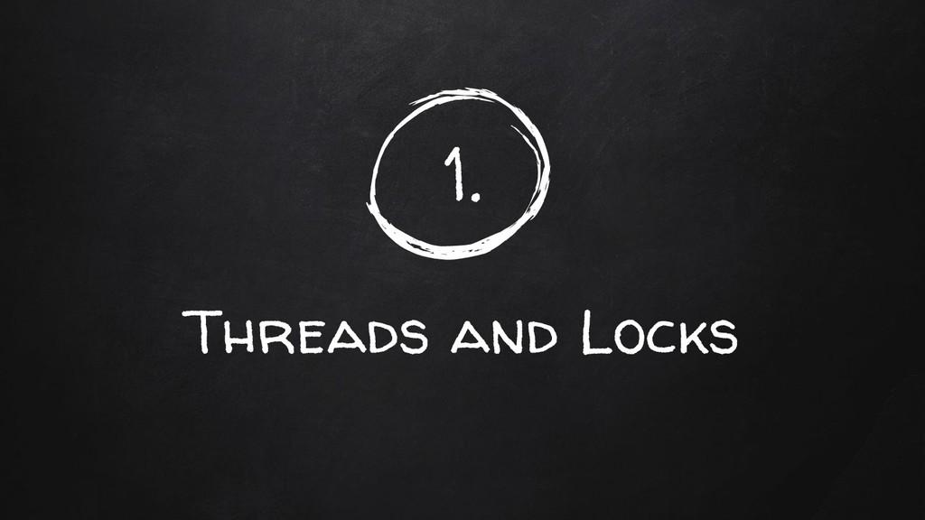 1. Threads and Locks