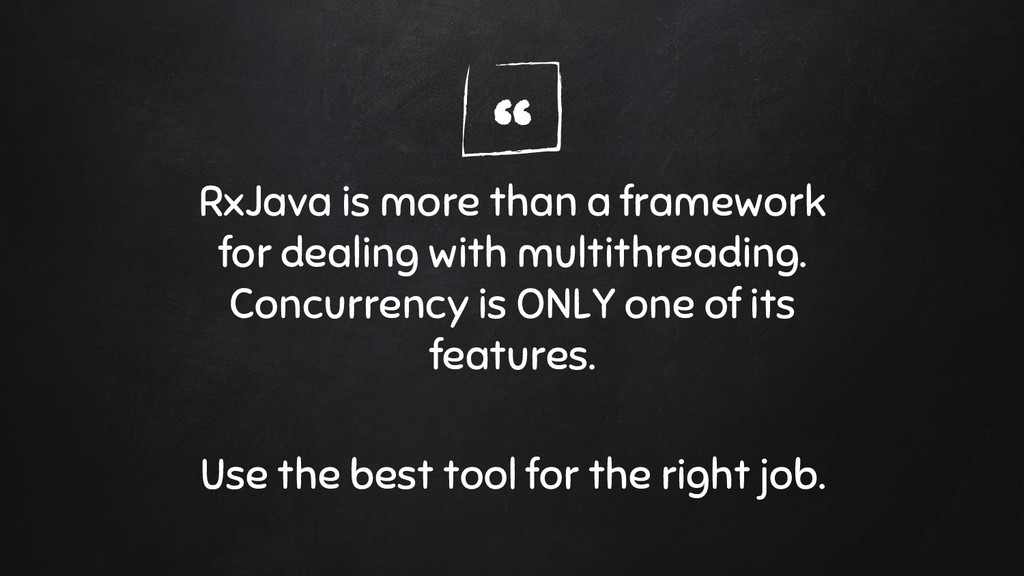 """"""" RxJava is more than a framework for dealing w..."""