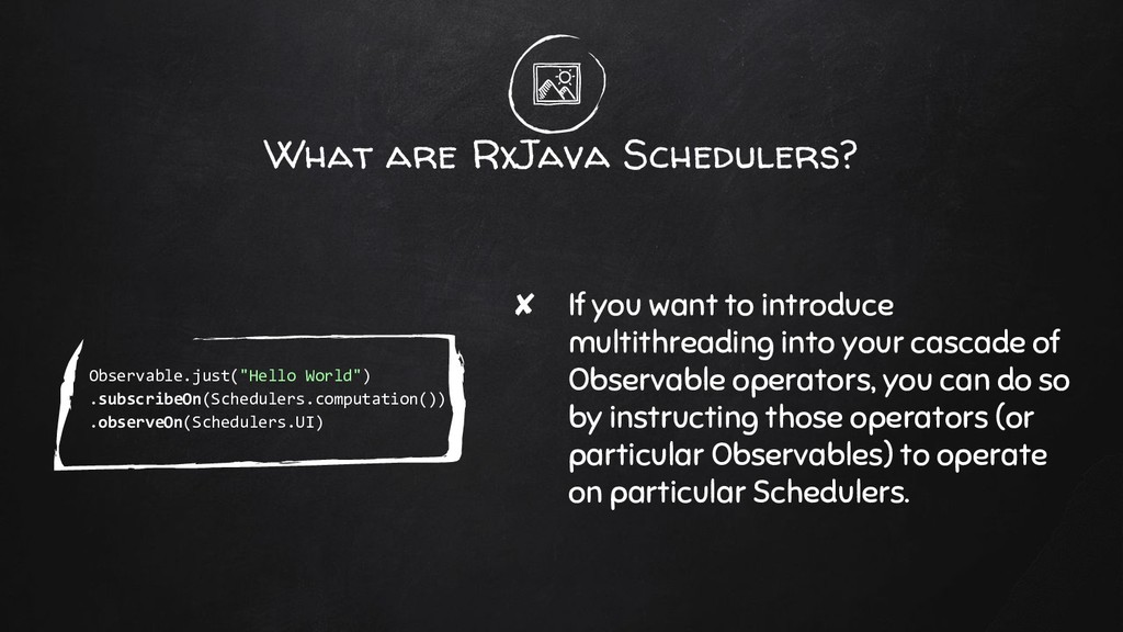 What are RxJava Schedulers? ✘ If you want to in...