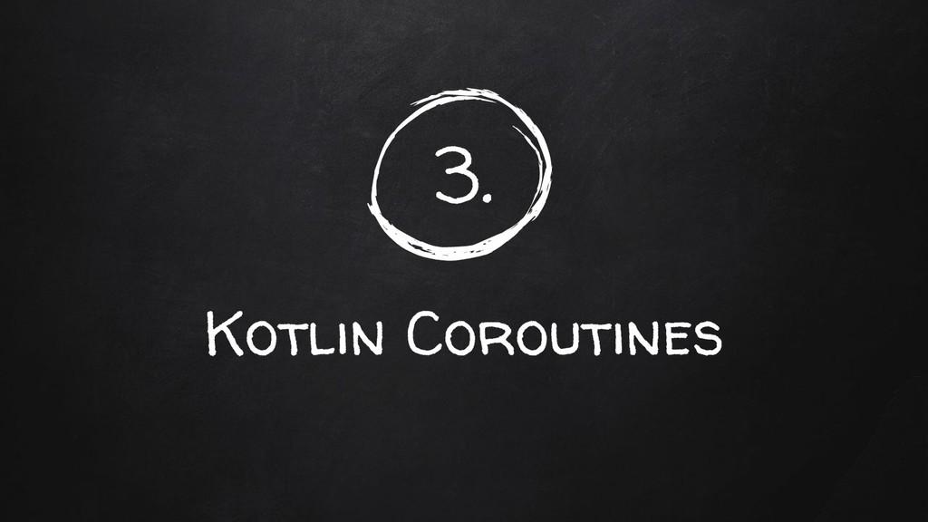 3. Kotlin Coroutines