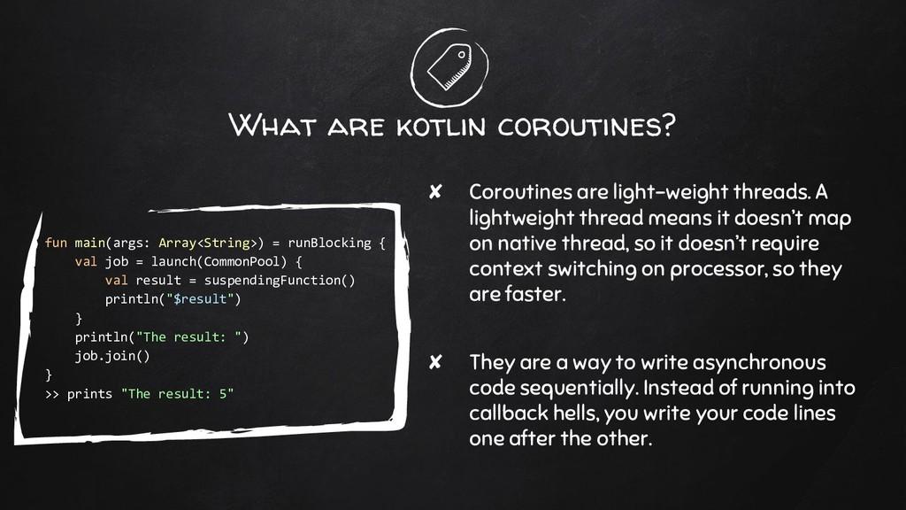 What are kotlin coroutines? ✘ Coroutines are li...