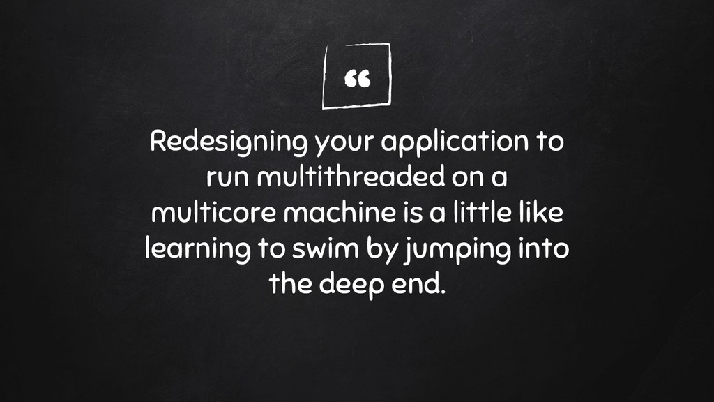 """"""" Redesigning your application to run multithre..."""