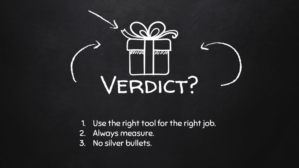 Verdict? 1. Use the right tool for the right jo...