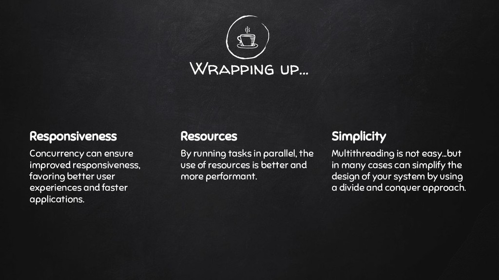 Wrapping up... Responsiveness Concurrency can e...
