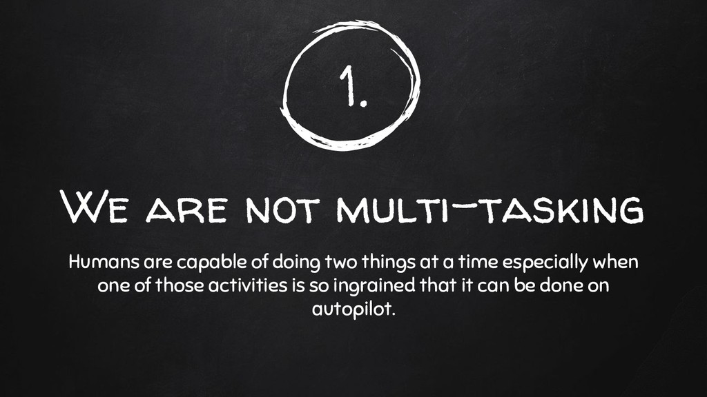 1. We are not multi-tasking Humans are capable ...