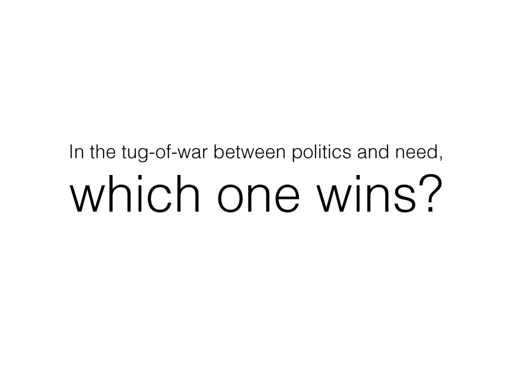 In the tug-of-war between politics and need, wh...