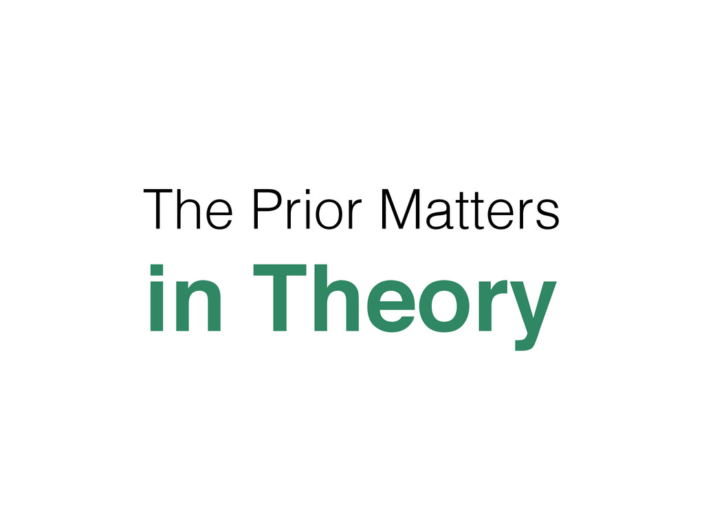The Prior Matters in Theory