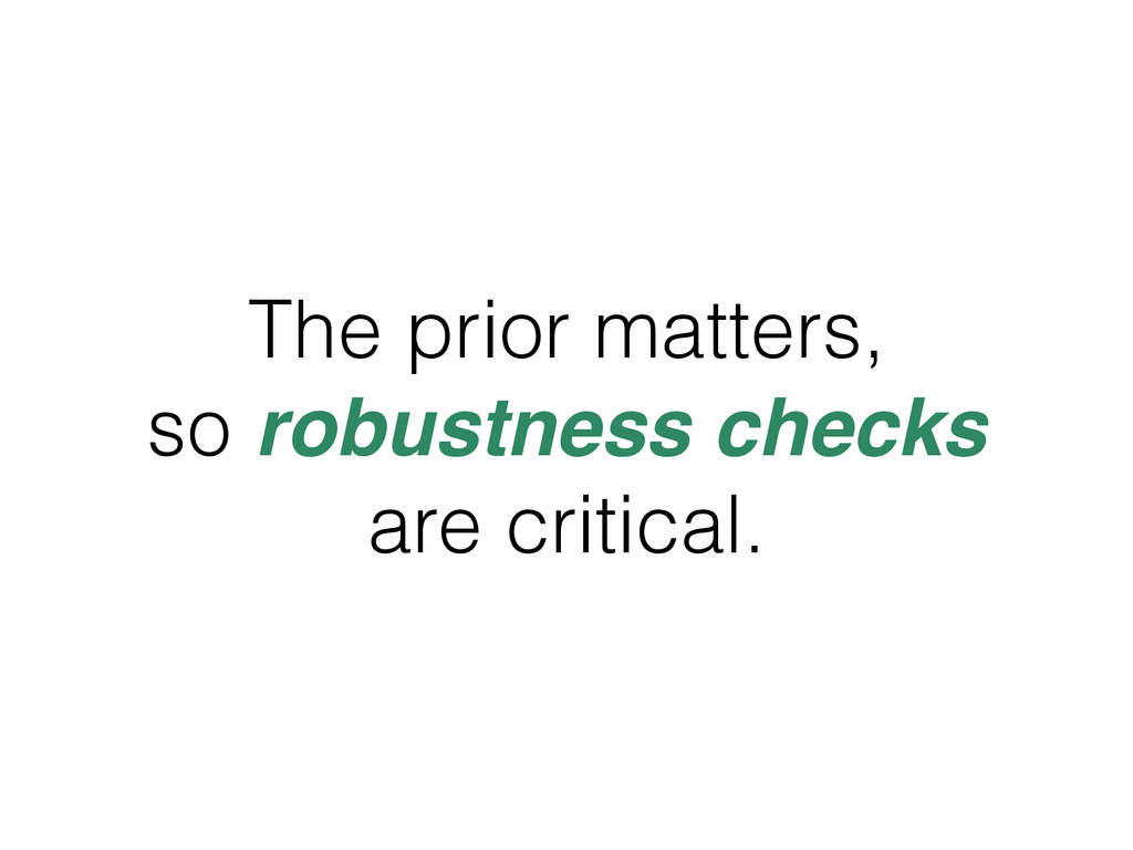 The prior matters, so robustness checks are cri...