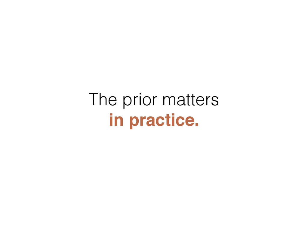 The prior matters in practice.