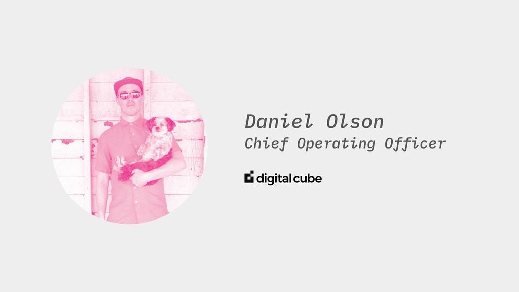 Daniel Olson Chief Operating Officer