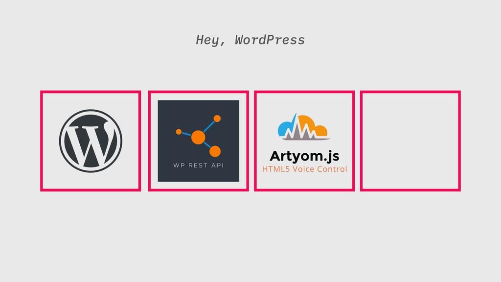 Hey, WordPress