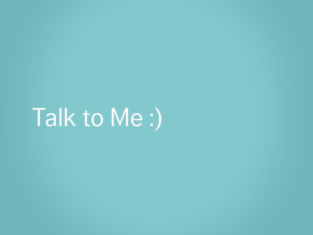 Talk to Me :)