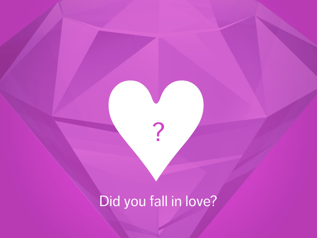 ♥︎ ? Did you fall in love?