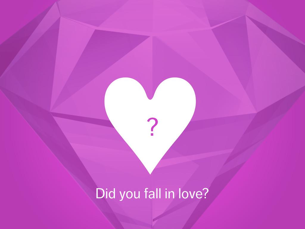 ♥︎ ? Did you fall in love?