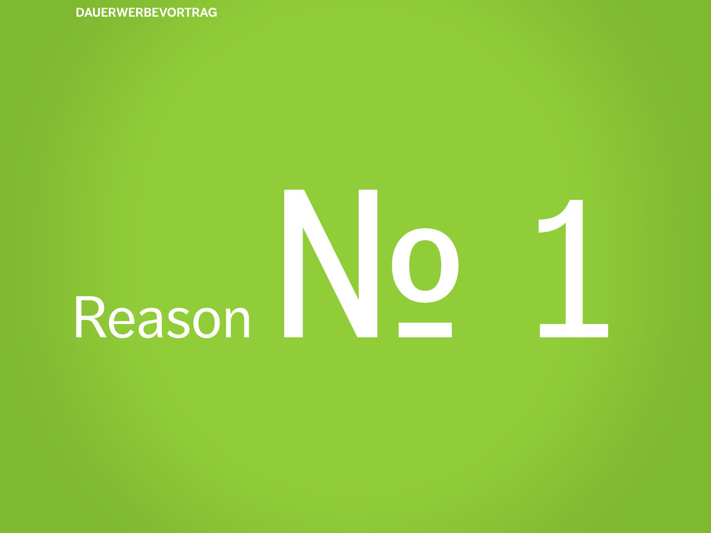 DAUERWERBEVORTRAG Reason № 1