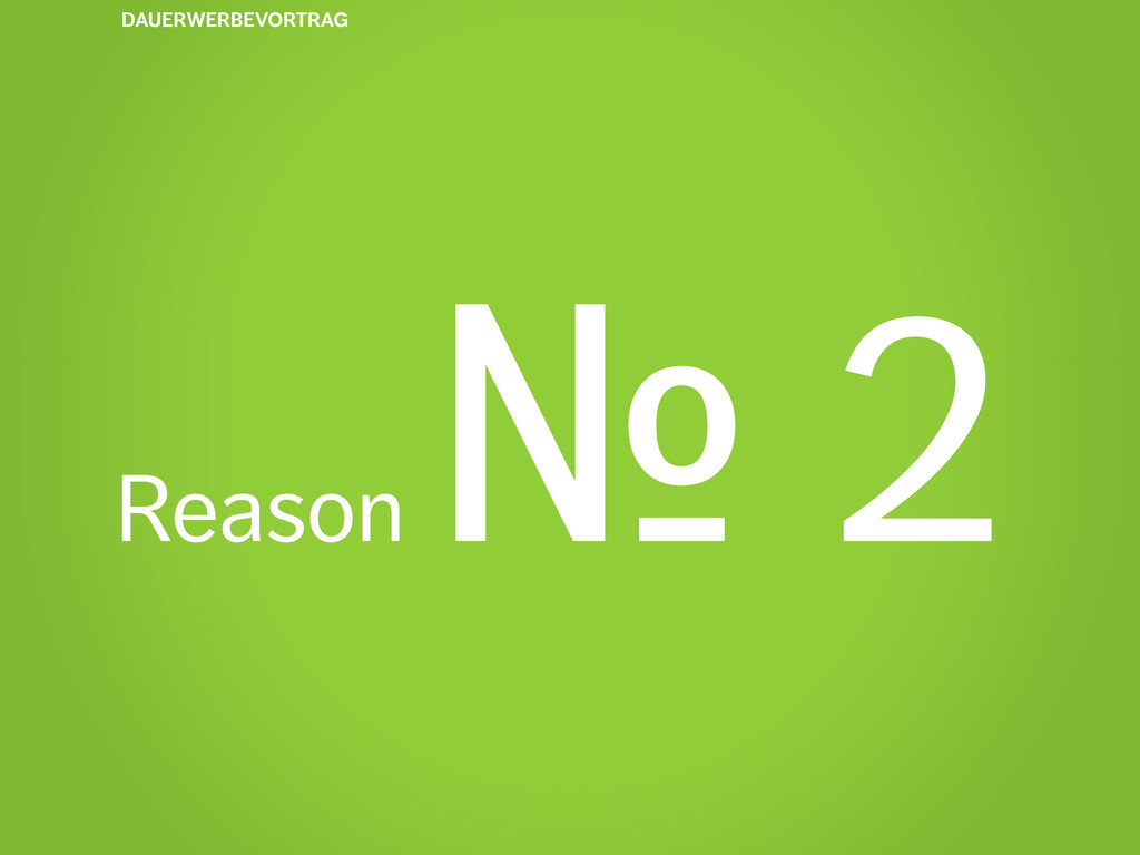 Reason № 2 DAUERWERBEVORTRAG