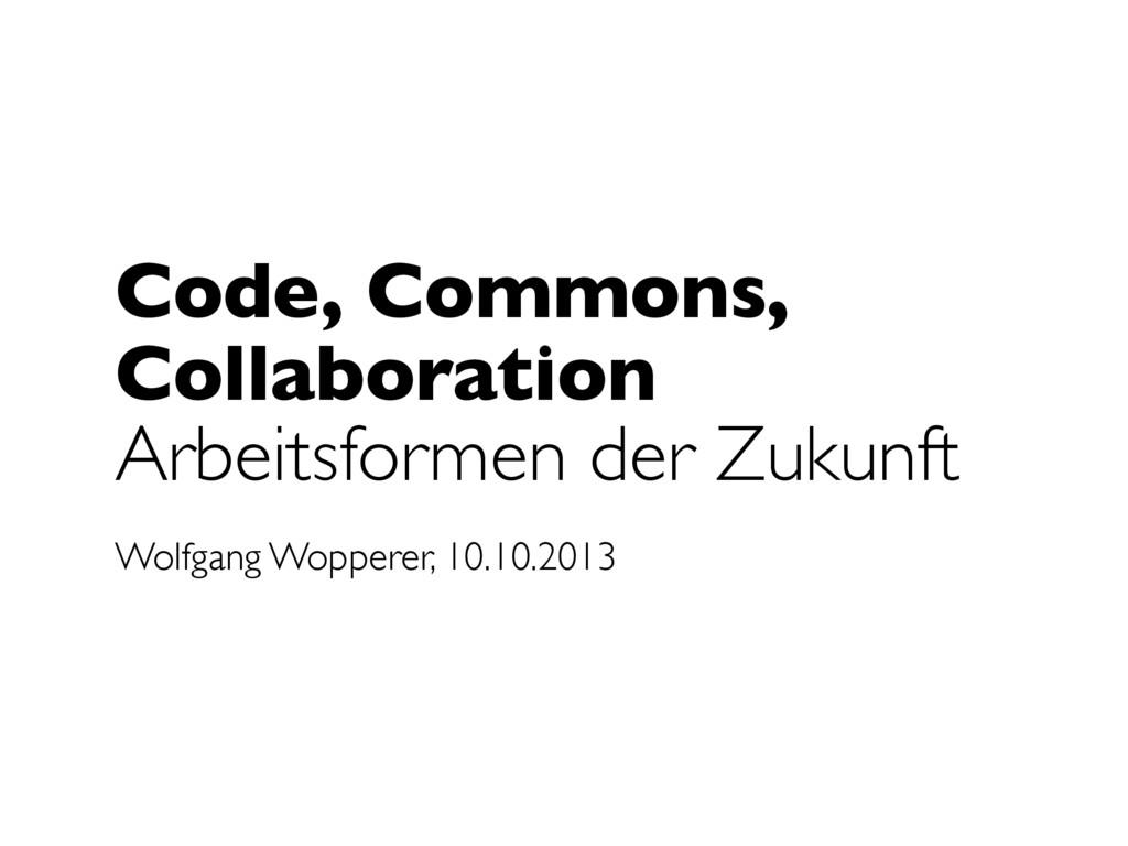Code, Commons, Collaboration Arbeitsformen der ...