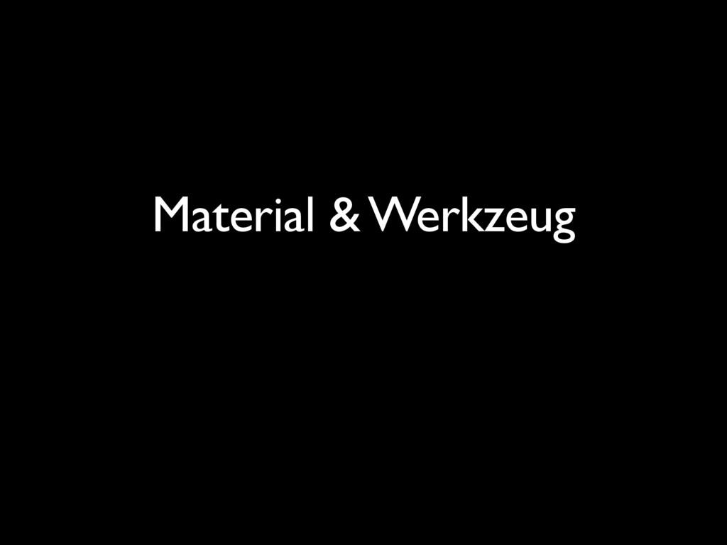 Material & Werkzeug