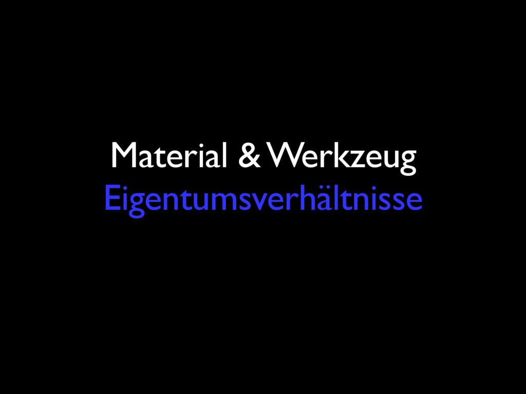 Material & Werkzeug Eigentumsverhältnisse