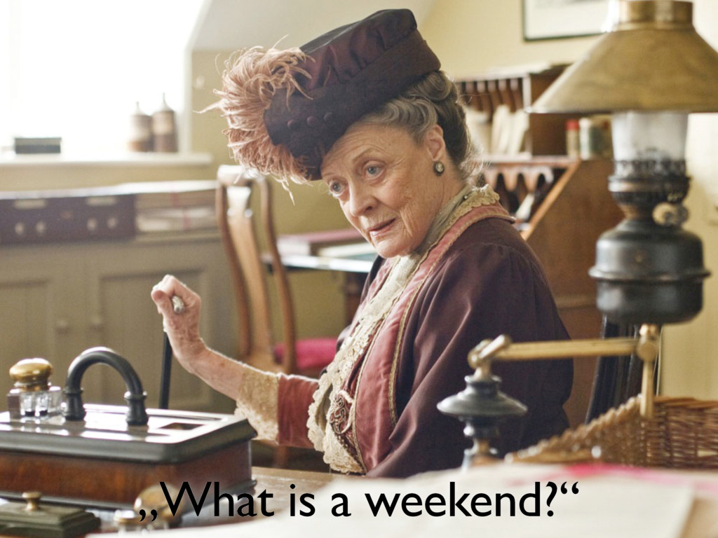 """""""What is a weekend?"""""""