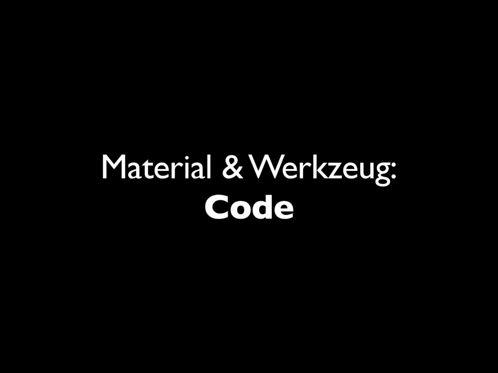 Material & Werkzeug: Code