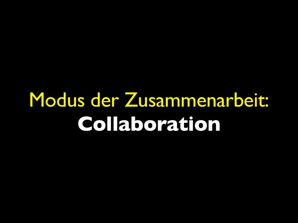 Modus der Zusammenarbeit: Collaboration