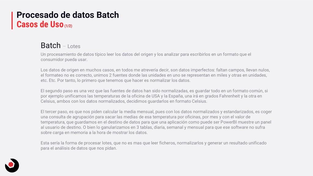 Procesado de datos Batch Casos de Uso(1/2) Un p...