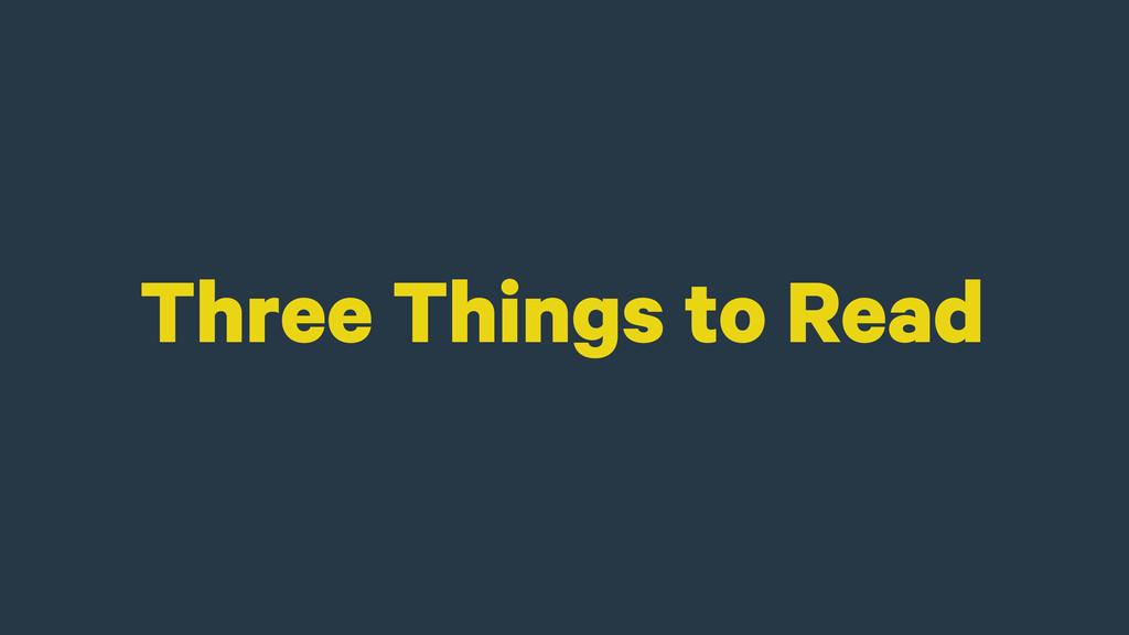 Three Things to Read
