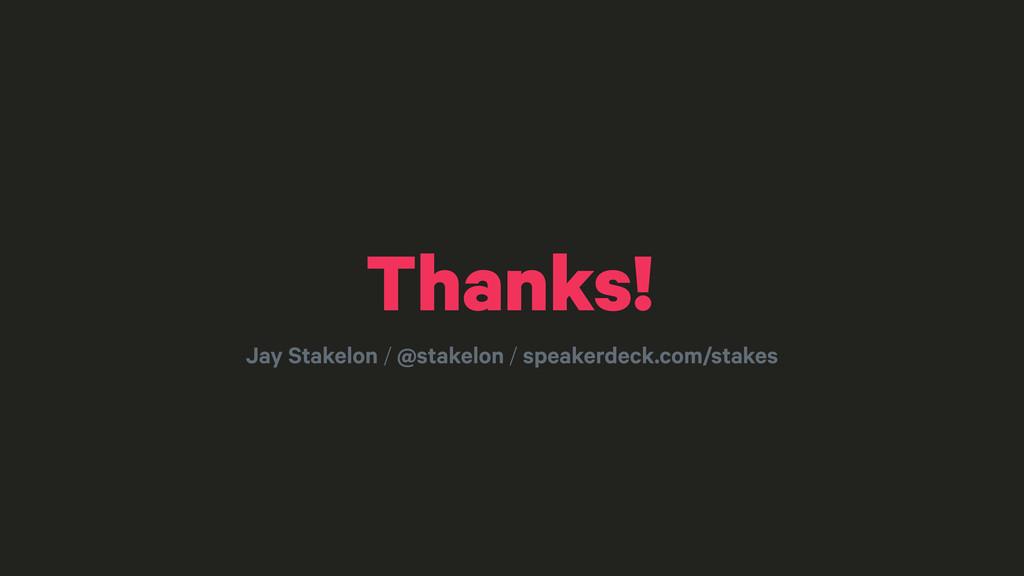 Jay Stakelon / @stakelon / speakerdeck.com/stak...
