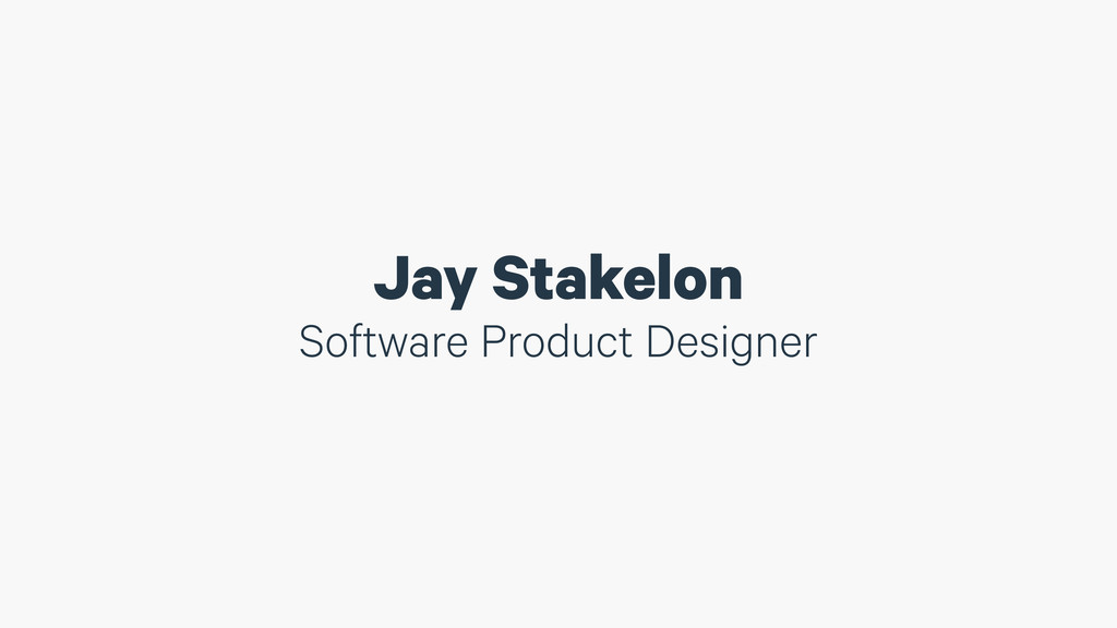 Jay Stakelon Software Product Designer