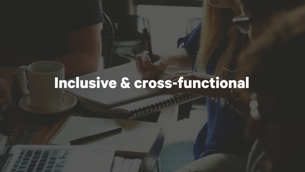 Inclusive & cross-functional