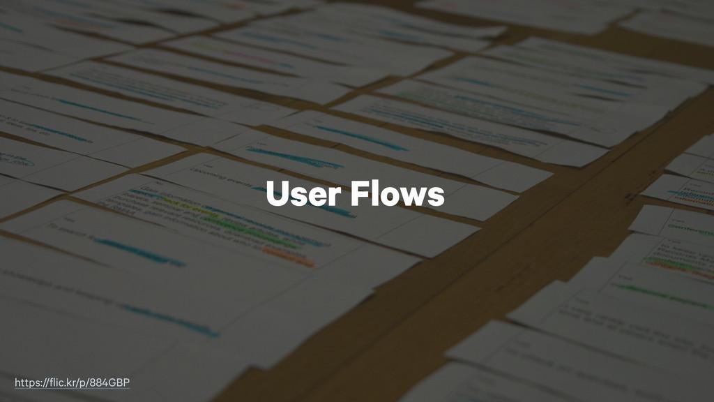 User Flows https://flic.kr/p/884GBP
