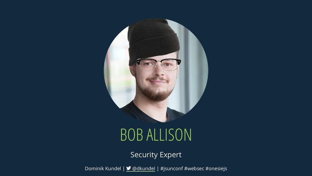 BOB ALLISON Security Expert Dominik Kundel | @d...