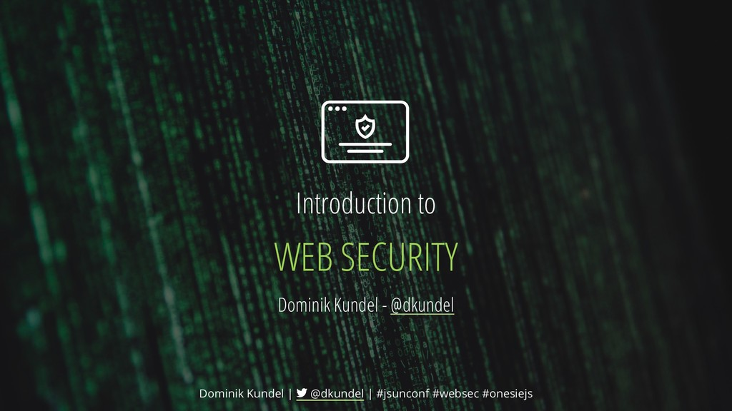 Introduction to WEB SECURITY Dominik Kundel - @...