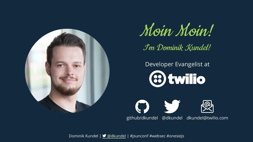 Moin Moin! I'm Dominik Kundel! Developer Evange...