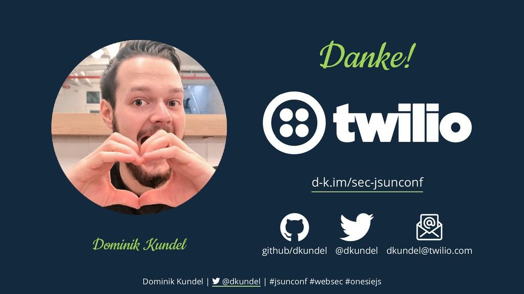 Dominik Kundel Danke! d-k.im/sec-jsunconf githu...