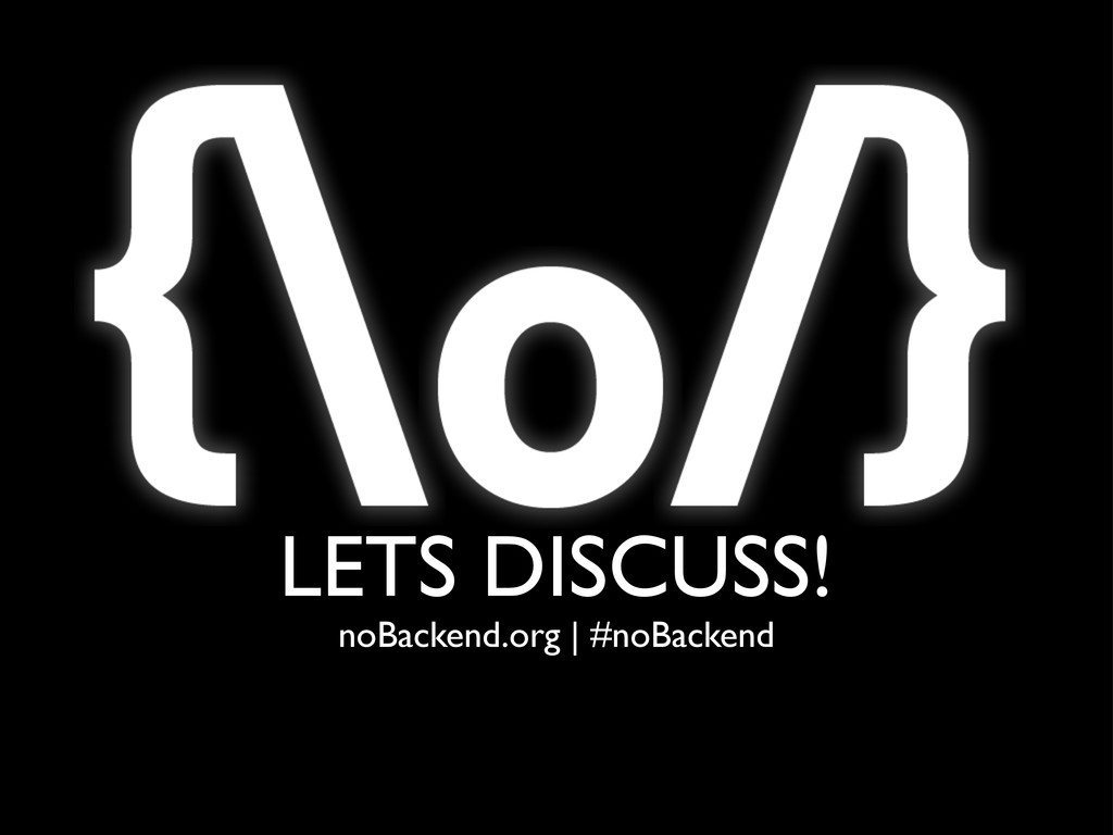 LETS DISCUSS! noBackend.org | #noBackend