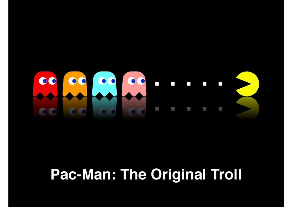 Pac-Man: The Original Troll