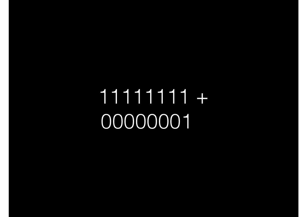 11111111 + 00000001