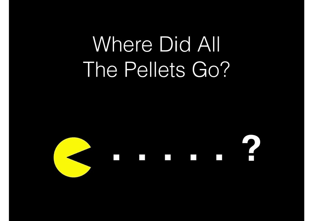 Where Did All The Pellets Go? ?