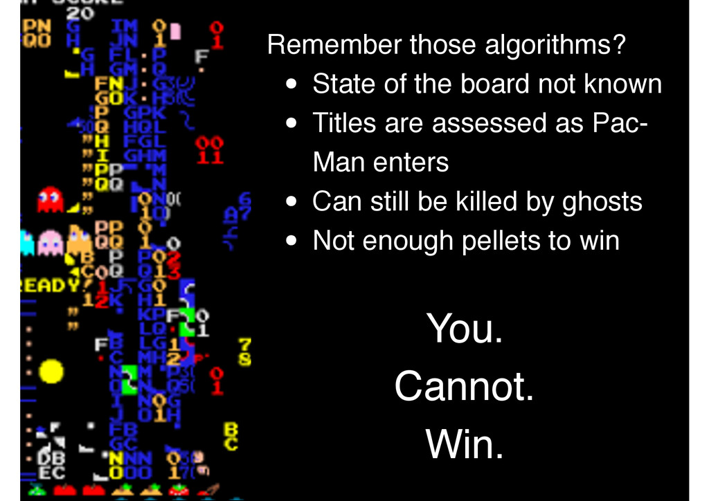 Remember those algorithms? • State of the board...
