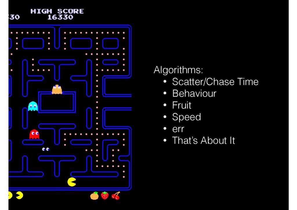 Algorithms: • Scatter/Chase Time • Behaviour • ...