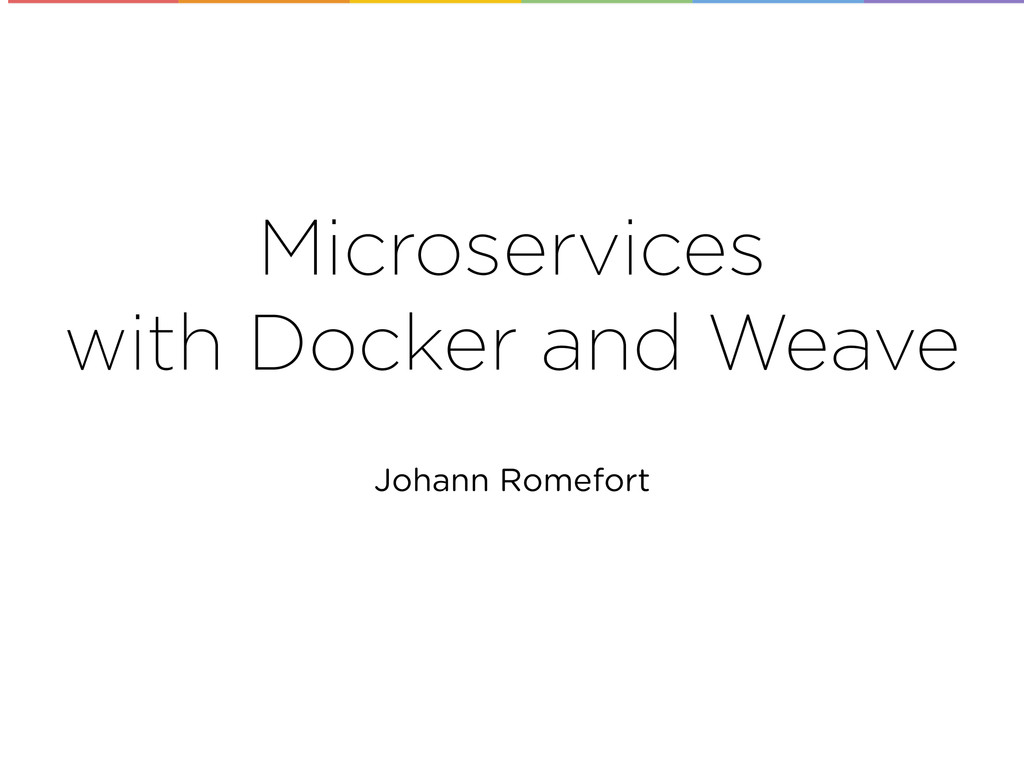 Microservices with Docker and Weave Johann Rome...