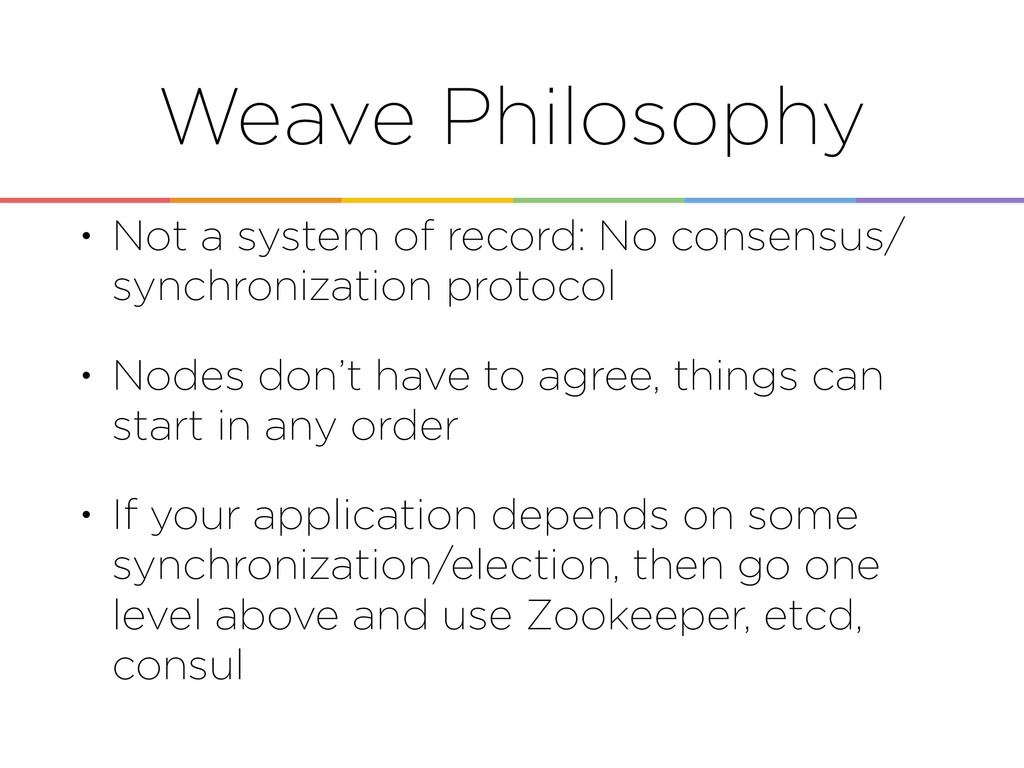 Weave Philosophy • Not a system of record: No c...