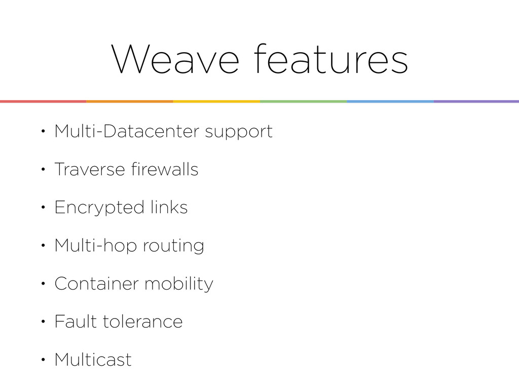 Weave features • Multi-Datacenter support • Tra...