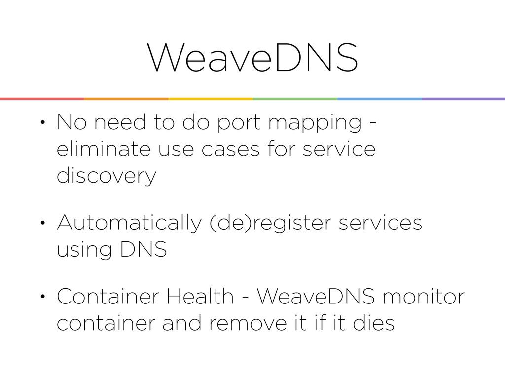 WeaveDNS • No need to do port mapping - elimina...