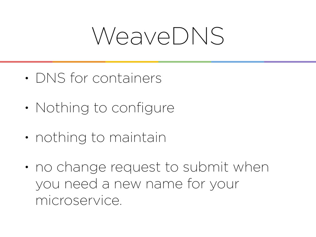 WeaveDNS • DNS for containers • Nothing to confi...