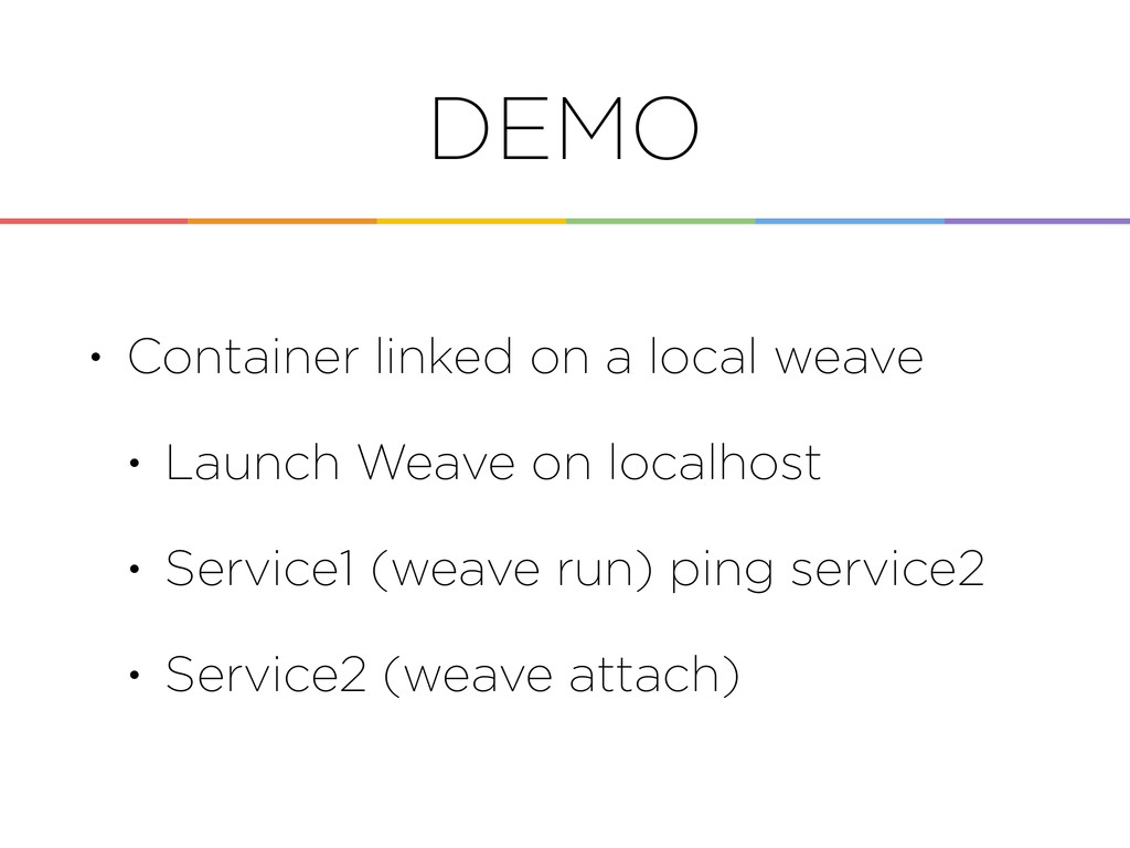 DEMO • Container linked on a local weave • Laun...