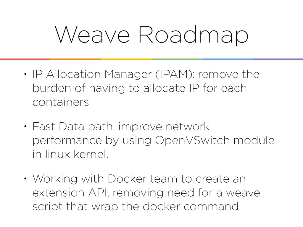 Weave Roadmap • IP Allocation Manager (IPAM): r...