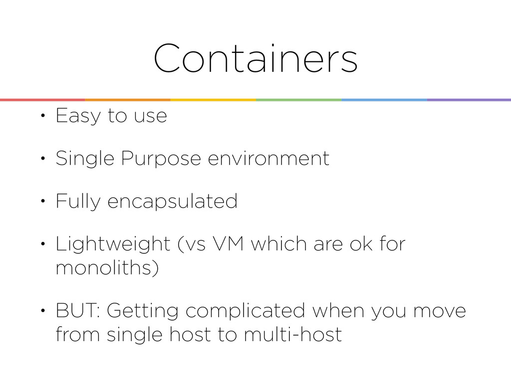 Containers • Easy to use • Single Purpose envir...